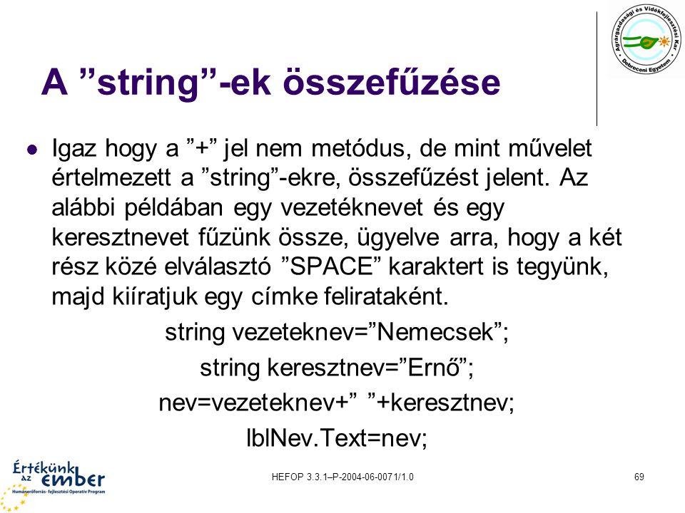 """HEFOP 3.3.1–P-2004-06-0071/1.069 A """"string""""-ek összefűzése Igaz hogy a """"+"""" jel nem metódus, de mint művelet értelmezett a """"string""""-ekre, összefűzést j"""