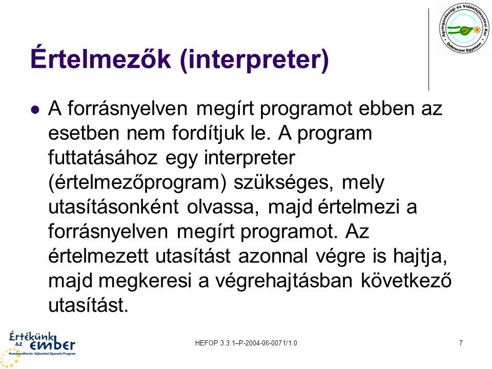HEFOP 3.3.1–P-2004-06-0071/1.07 Értelmezők (interpreter) A forrásnyelven megírt programot ebben az esetben nem fordítjuk le. A program futtatásához eg