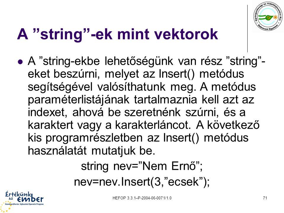 """HEFOP 3.3.1–P-2004-06-0071/1.071 A """"string""""-ek mint vektorok A """"string-ekbe lehetőségünk van rész """"string""""- eket beszúrni, melyet az Insert() metódus"""
