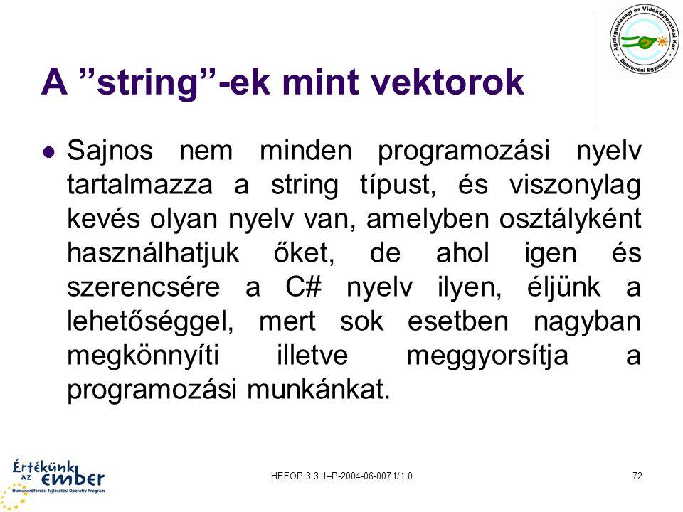 """HEFOP 3.3.1–P-2004-06-0071/1.072 A """"string""""-ek mint vektorok Sajnos nem minden programozási nyelv tartalmazza a string típust, és viszonylag kevés oly"""