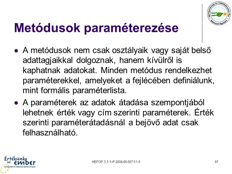 HEFOP 3.3.1–P-2004-06-0071/1.097 Metódusok paraméterezése A metódusok nem csak osztályaik vagy saját belső adattagjaikkal dolgoznak, hanem kívülről is