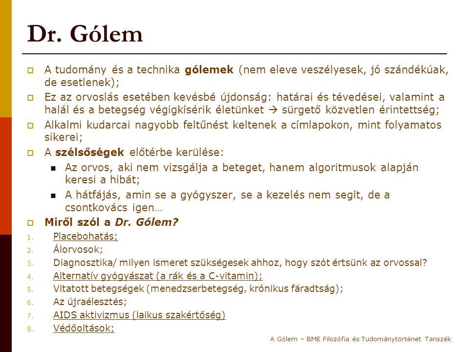 Dr. Gólem  A tudomány és a technika gólemek (nem eleve veszélyesek, jó szándékúak, de esetlenek);  Ez az orvoslás esetében kevésbé újdonság: határai