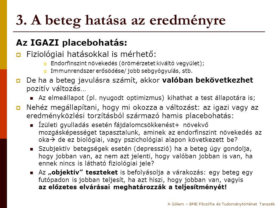 3. A beteg hatása az eredményre Az IGAZI placebohatás:  Fiziológiai hatásokkal is mérhető:  Endorfinszint növekedés (örömérzetet kiváltó vegyület);