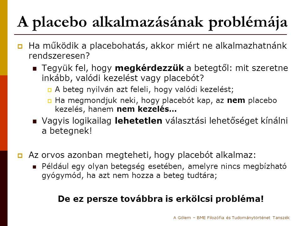 A placebo alkalmazásának problémája  Ha működik a placebohatás, akkor miért ne alkalmazhatnánk rendszeresen? Tegyük fel, hogy megkérdezzük a betegtől
