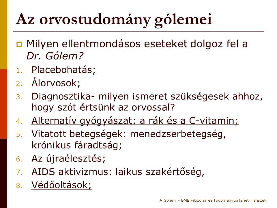 Az orvostudomány gólemei  Milyen ellentmondásos eseteket dolgoz fel a Dr. Gólem? 1. Placebohatás; 2. Álorvosok; 3. Diagnosztika- milyen ismeret szüks