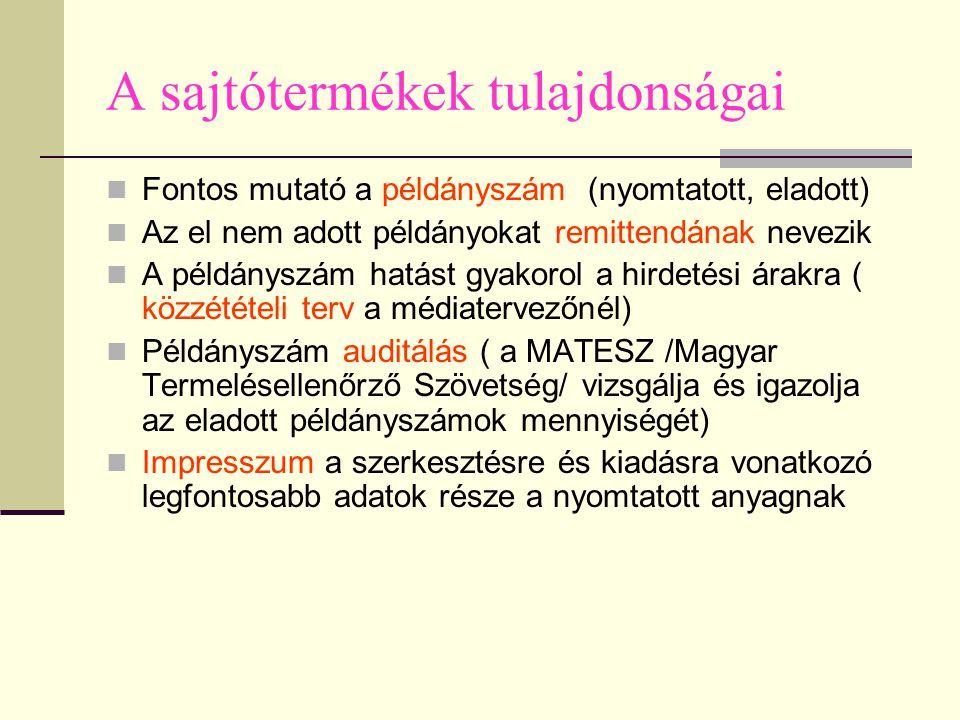 A sajtótermékek tulajdonságai Fontos mutató a példányszám (nyomtatott, eladott) Az el nem adott példányokat remittendának nevezik A példányszám hatást gyakorol a hirdetési árakra ( közzétételi terv a médiatervezőnél) Példányszám auditálás ( a MATESZ /Magyar Termelésellenőrző Szövetség/ vizsgálja és igazolja az eladott példányszámok mennyiségét) Impresszum a szerkesztésre és kiadásra vonatkozó legfontosabb adatok része a nyomtatott anyagnak