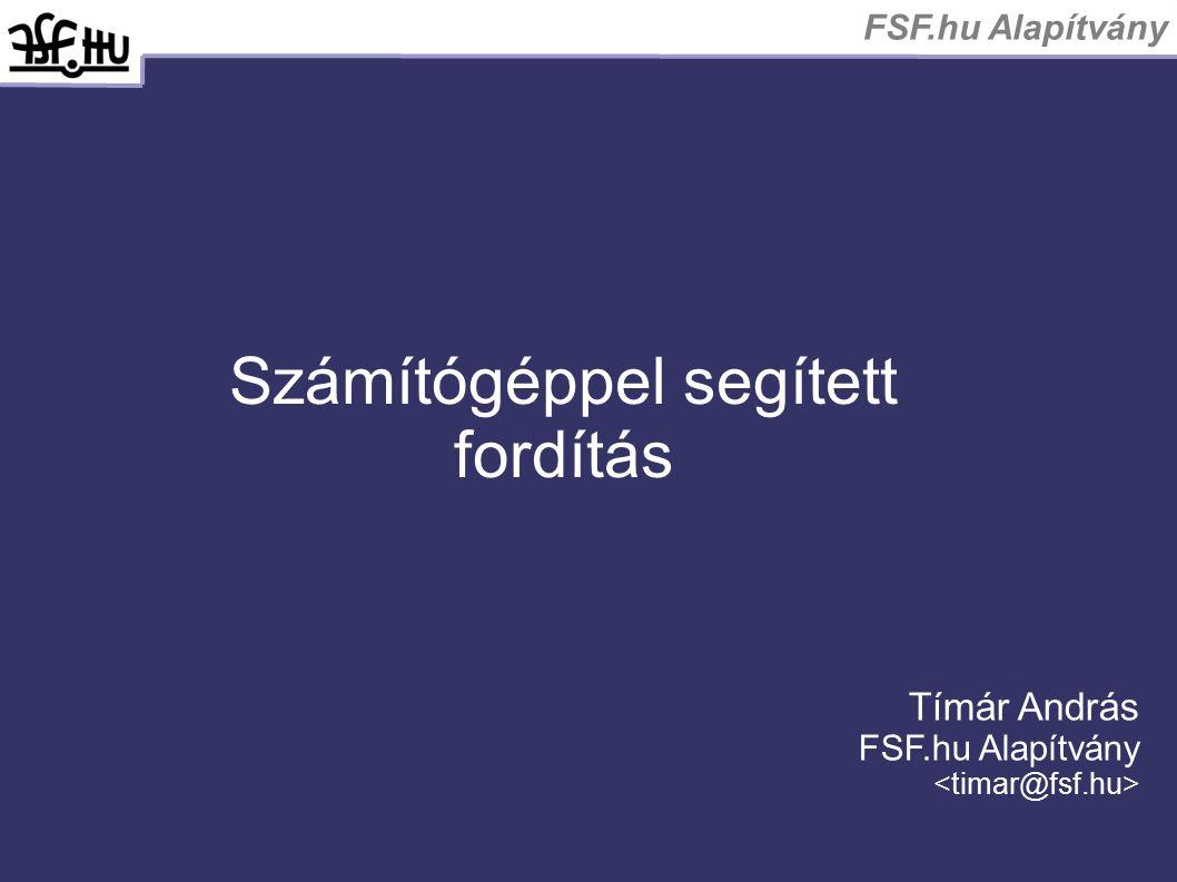 FSF.hu Alapítvány Számítógéppel segített fordítás Tímár András FSF.hu Alapítvány