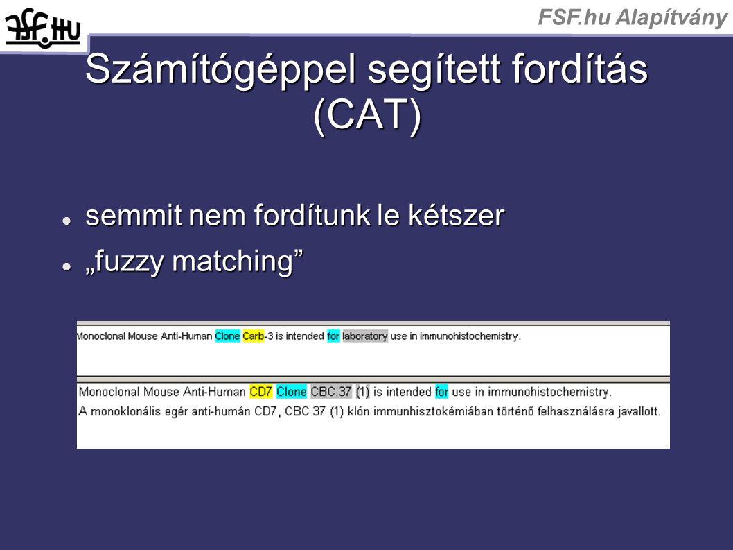"""FSF.hu Alapítvány Számítógéppel segített fordítás (CAT) semmit nem fordítunk le kétszer semmit nem fordítunk le kétszer """"fuzzy matching"""" """"fuzzy matchi"""