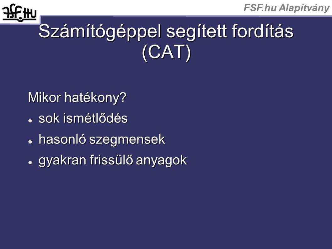 FSF.hu Alapítvány Számítógéppel segített fordítás (CAT) Mikor hatékony? sok ismétlődés sok ismétlődés hasonló szegmensek hasonló szegmensek gyakran fr