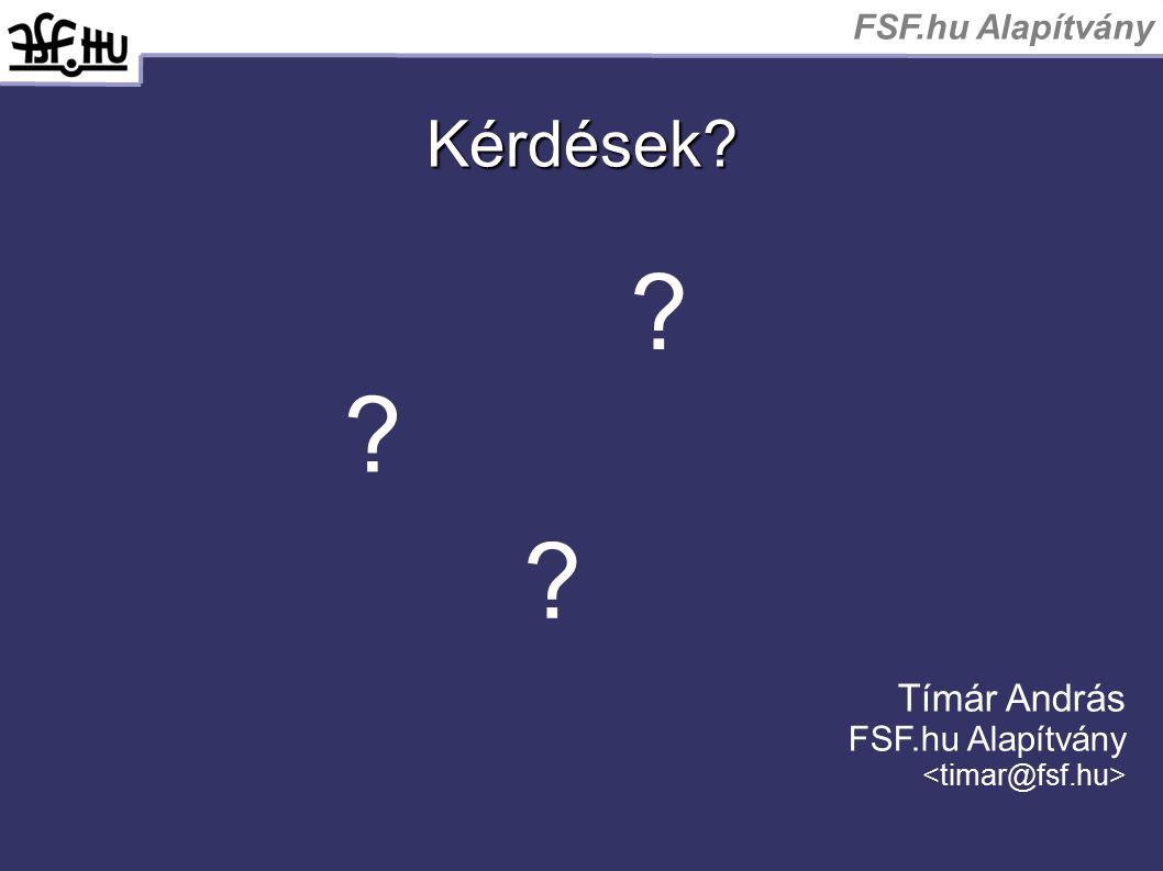FSF.hu Alapítvány Kérdések? ? ? ? Tímár András FSF.hu Alapítvány