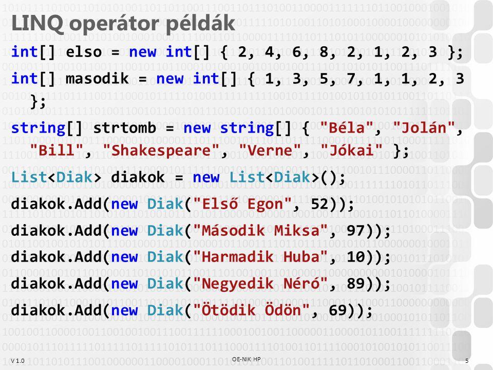 V 1.0 LINQ operátor példák int[] elso = new int[] { 2, 4, 6, 8, 2, 1, 2, 3 }; int[] masodik = new int[] { 1, 3, 5, 7, 1, 1, 2, 3 }; string[] strtomb =