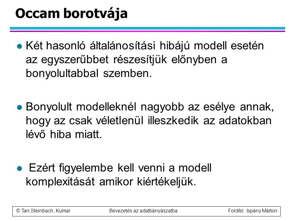 © Tan,Steinbach, Kumar Bevezetés az adatbányászatba Fordító: Ispány Márton Occam borotvája l Két hasonló általánosítási hibájú modell esetén az egysze