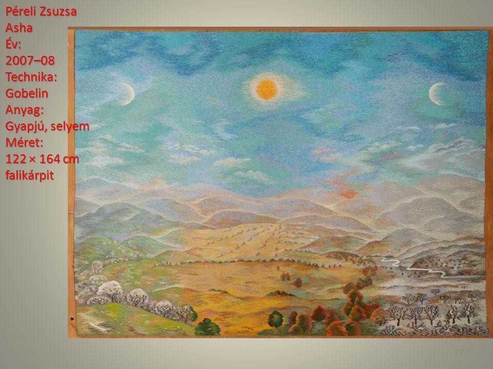 Péreli Zsuzsa AshaÉv: 2007–08Technika: GobelinAnyag: Gyapjú, selyem Méret: 122 × 164 cm falikárpit 22