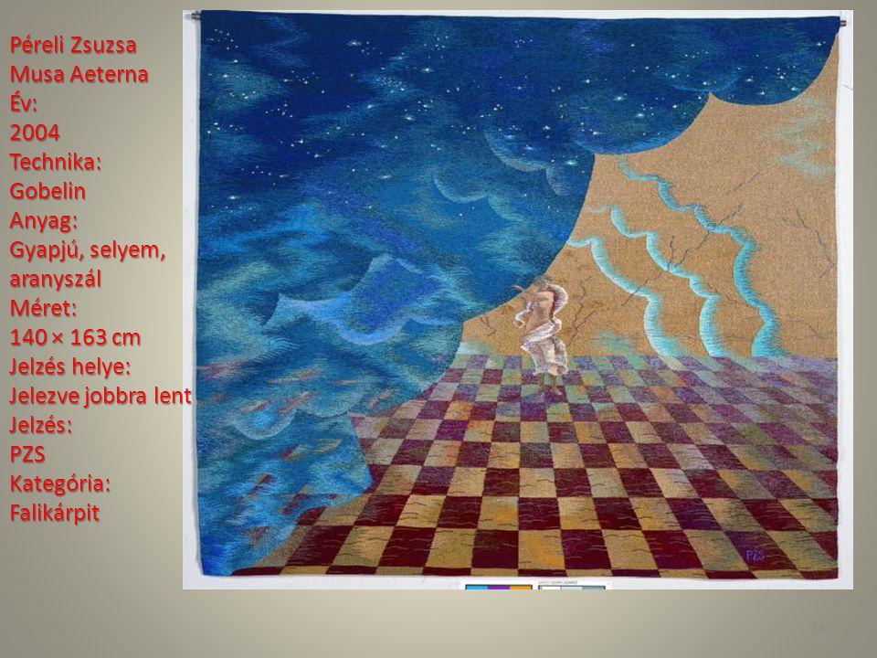 Péreli Zsuzsa Musa Aeterna Év: 2004Technika: GobelinAnyag: Gyapjú, selyem, aranyszál Méret: 140 × 163 cm Jelzés helye: Jelzés helye: Jelezve jobbra le