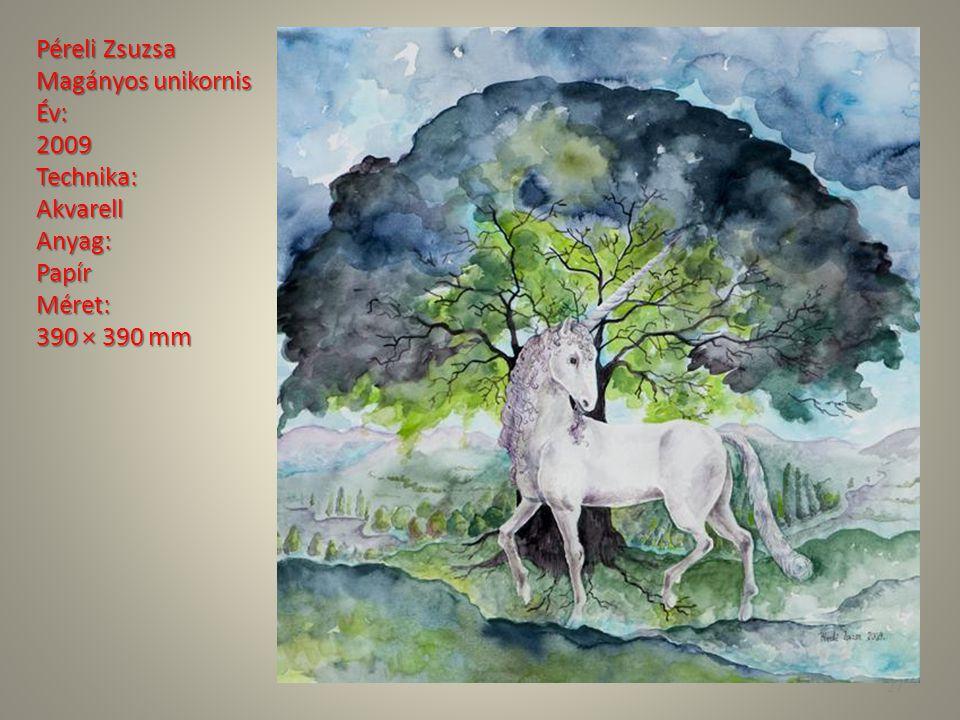 Péreli Zsuzsa Magányos unikornis Év: 2009Technika: AkvarellAnyag: PapírMéret: 390 × 390 mm 27