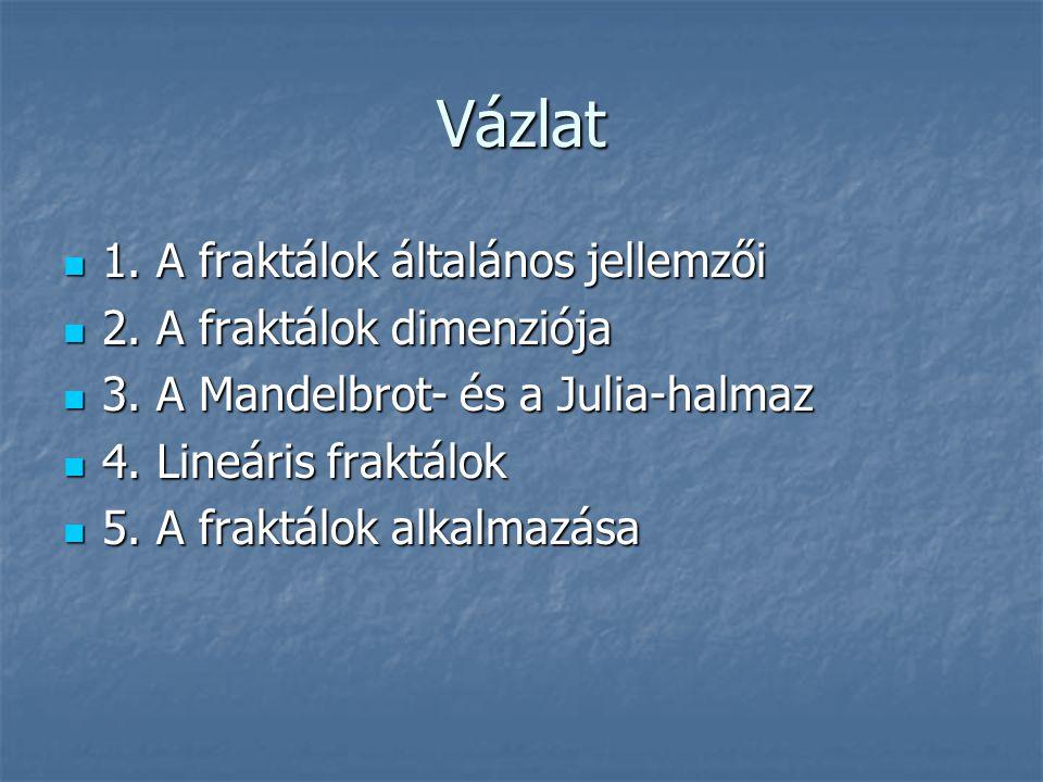 Vázlat 1. A fraktálok általános jellemzői 1. A fraktálok általános jellemzői 2. A fraktálok dimenziója 2. A fraktálok dimenziója 3. A Mandelbrot- és a