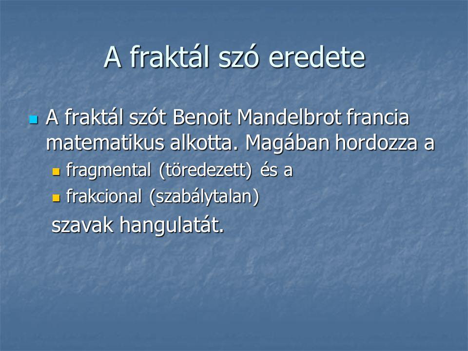 A fraktál szó eredete A fraktál szót Benoit Mandelbrot francia matematikus alkotta. Magában hordozza a A fraktál szót Benoit Mandelbrot francia matema