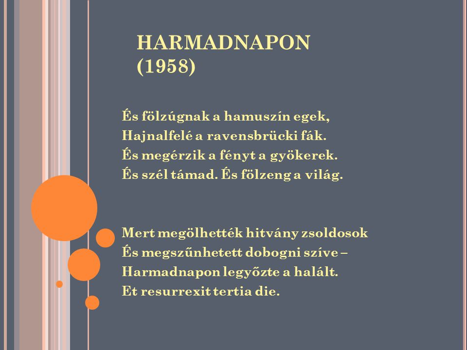 HARMADNAPON (1958) És fölzúgnak a hamuszín egek, Hajnalfelé a ravensbrücki fák. És megérzik a fényt a gyökerek. És szél támad. És fölzeng a világ. Mer