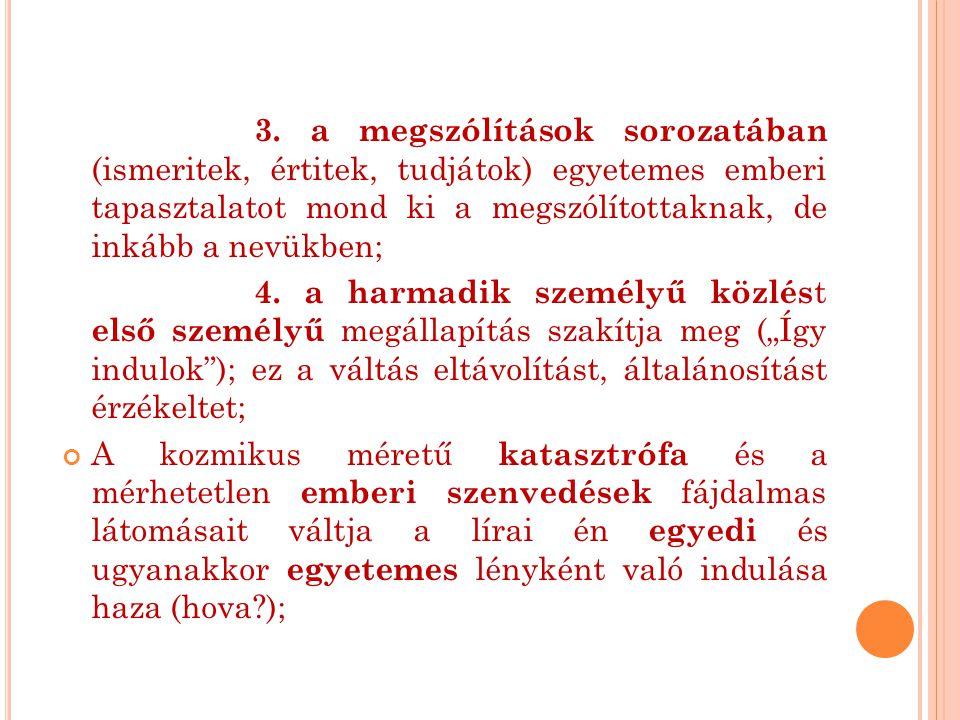 3. a megszólítások sorozatában (ismeritek, értitek, tudjátok) egyetemes emberi tapasztalatot mond ki a megszólítottaknak, de inkább a nevükben; 4. a h