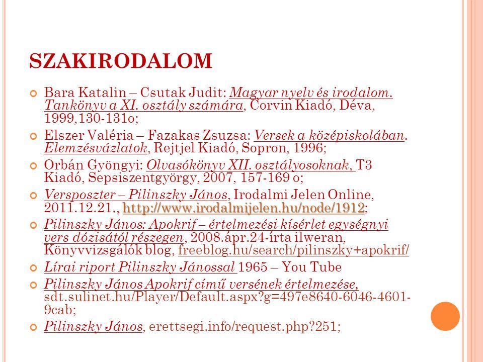 SZAKIRODALOM Bara Katalin – Csutak Judit: Magyar nyelv és irodalom. Tankönyv a XI. osztály számára, Corvin Kiadó, Déva, 1999,130-131o; Elszer Valéria