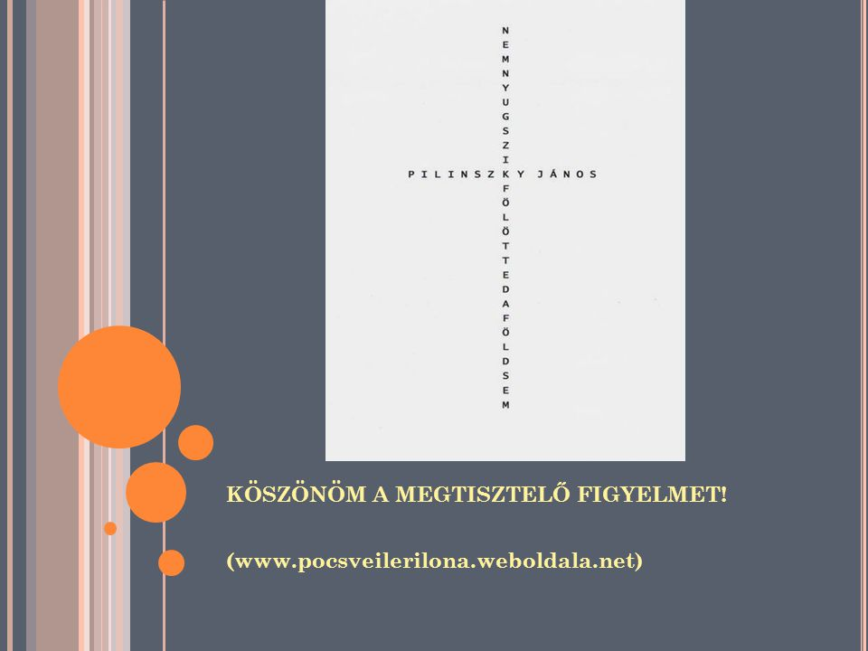 KÖSZÖNÖM A MEGTISZTELŐ FIGYELMET! (www.pocsveilerilona.weboldala.net)