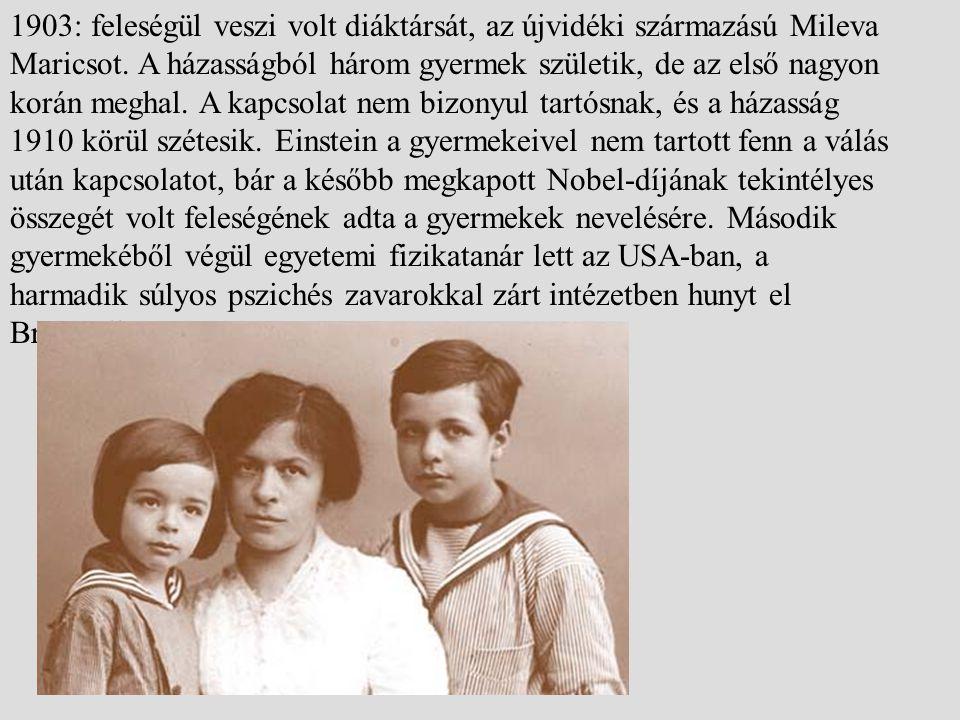 1903: feleségül veszi volt diáktársát, az újvidéki származású Mileva Maricsot. A házasságból három gyermek születik, de az első nagyon korán meghal. A