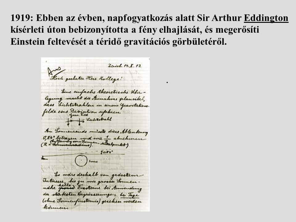 1919: Ebben az évben, napfogyatkozás alatt Sir Arthur Eddington kísérleti úton bebizonyította a fény elhajlását, és megerősíti Einstein feltevését a téridő gravitációs görbületéről..