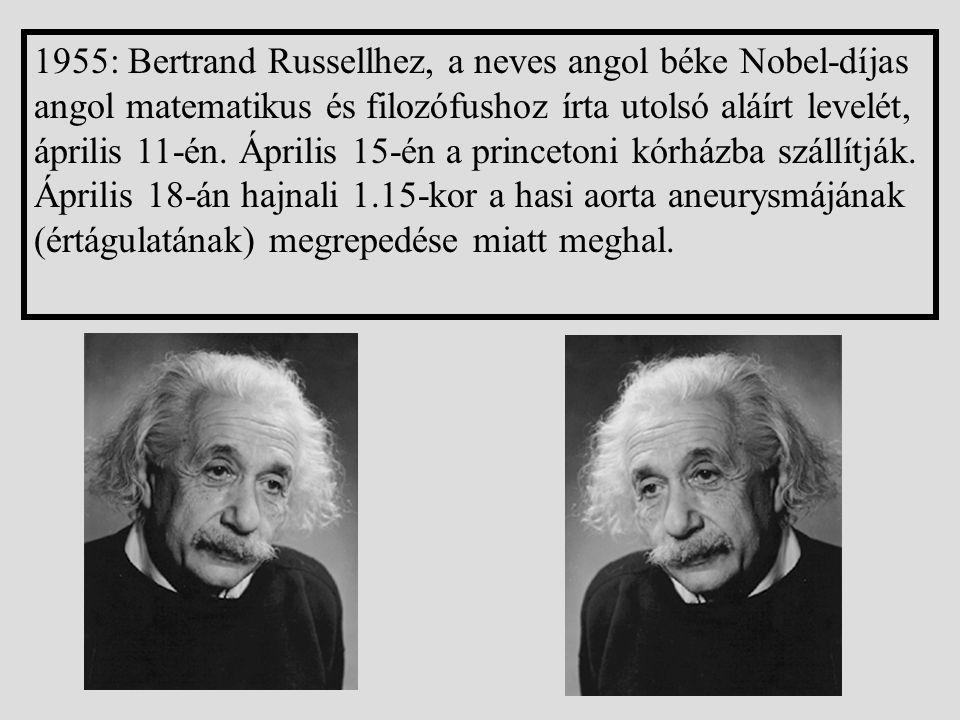 1955: Bertrand Russellhez, a neves angol béke Nobel-díjas angol matematikus és filozófushoz írta utolsó aláírt levelét, április 11-én. Április 15-én a