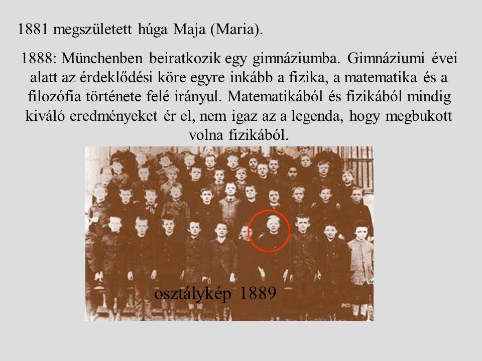1881 megszületett húga Maja (Maria). 1888: Münchenben beiratkozik egy gimnáziumba. Gimnáziumi évei alatt az érdeklődési köre egyre inkább a fizika, a
