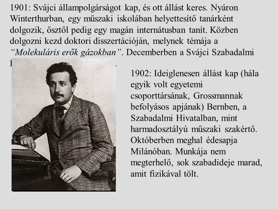 1901: Svájci állampolgárságot kap, és ott állást keres. Nyáron Winterthurban, egy műszaki iskolában helyettesítő tanárként dolgozik, ősztől pedig egy