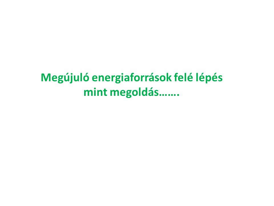 Megújuló energiaforrások felé lépés mint megoldás…….
