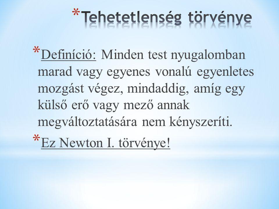 * Az olyan vonatkoztatási rendszert, amelyben érvényes Newton I.