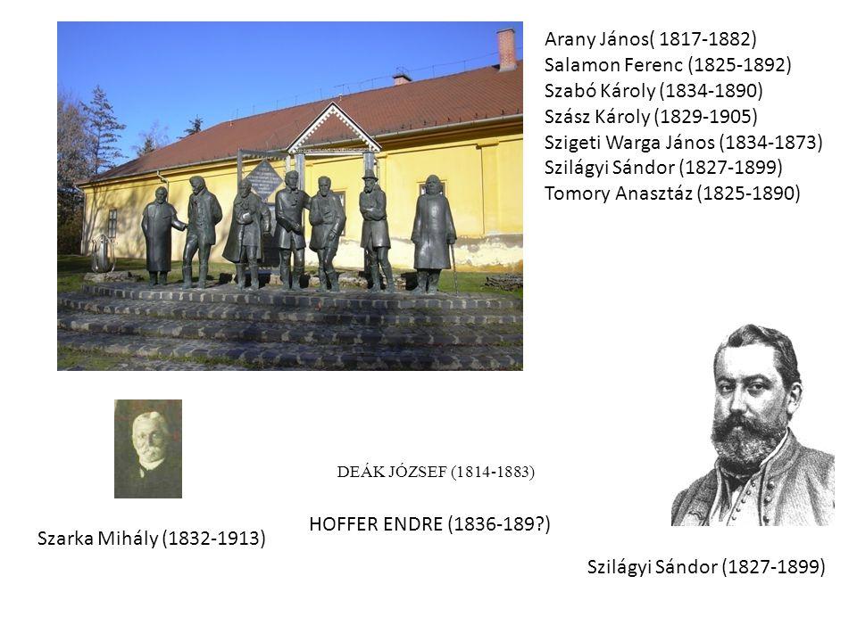 Szarka Mihály (1832-1913) Szilágyi Sándor (1827-1899) DEÁK JÓZSEF (1814-1883) HOFFER ENDRE (1836-189?) Arany János( 1817-1882) Salamon Ferenc (1825-18