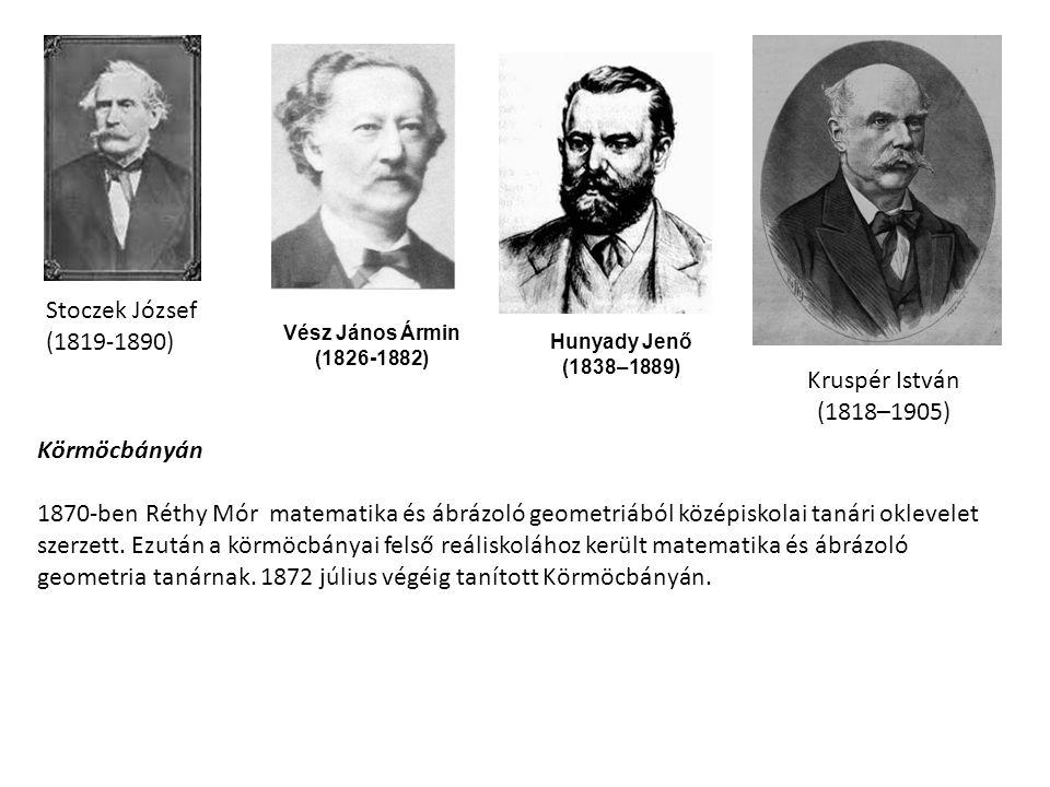Stoczek József (1819-1890) Vész János Ármin (1826-1882) Hunyady Jenő (1838–1889) Kruspér István (1818–1905) Körmöcbányán 1870-ben Réthy Mór matematika