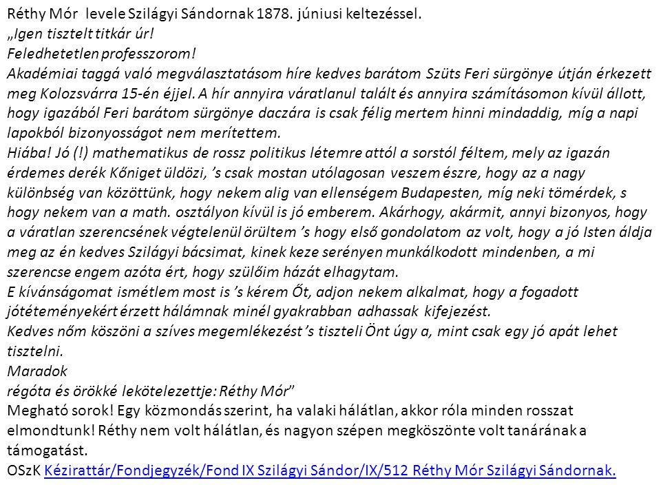 """Réthy Mór levele Szilágyi Sándornak 1878. júniusi keltezéssel. """"Igen tisztelt titkár úr! Feledhetetlen professzorom! Akadémiai taggá való megválasztat"""