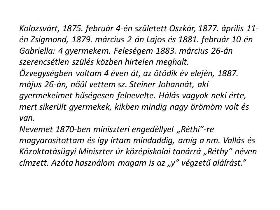 Kolozsvárt, 1875. február 4-én született Oszkár, 1877. április 11- én Zsigmond, 1879. március 2-án Lajos és 1881. február 10-én Gabriella: 4 gyermekem