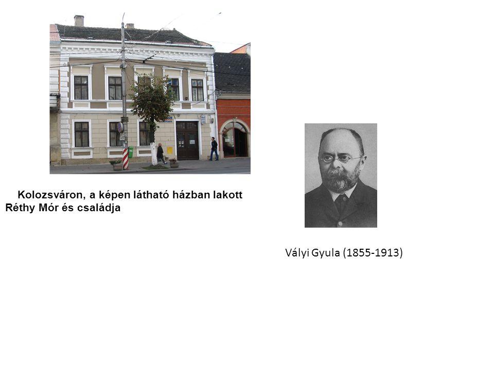 Kolozsváron, a képen látható házban lakott Réthy Mór és családja Vályi Gyula (1855-1913)