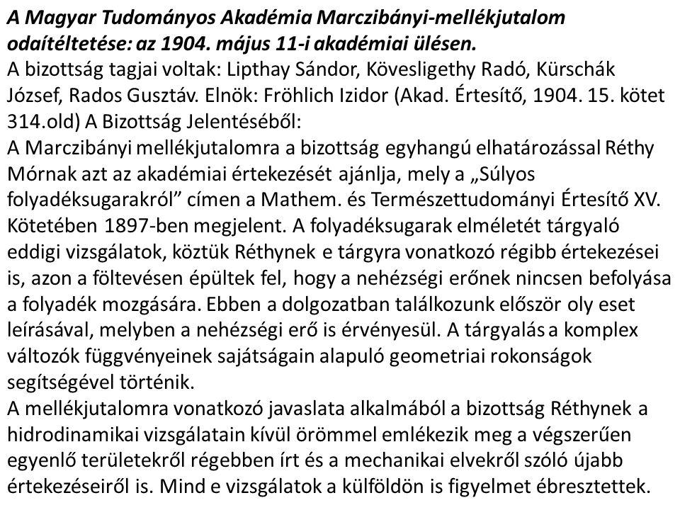 A Magyar Tudományos Akadémia Marczibányi-mellékjutalom odaítéltetése: az 1904. május 11-i akadémiai ülésen. A bizottság tagjai voltak: Lipthay Sándor,