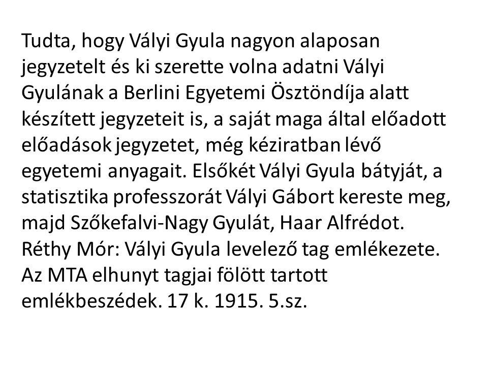 Tudta, hogy Vályi Gyula nagyon alaposan jegyzetelt és ki szerette volna adatni Vályi Gyulának a Berlini Egyetemi Ösztöndíja alatt készített jegyzeteit