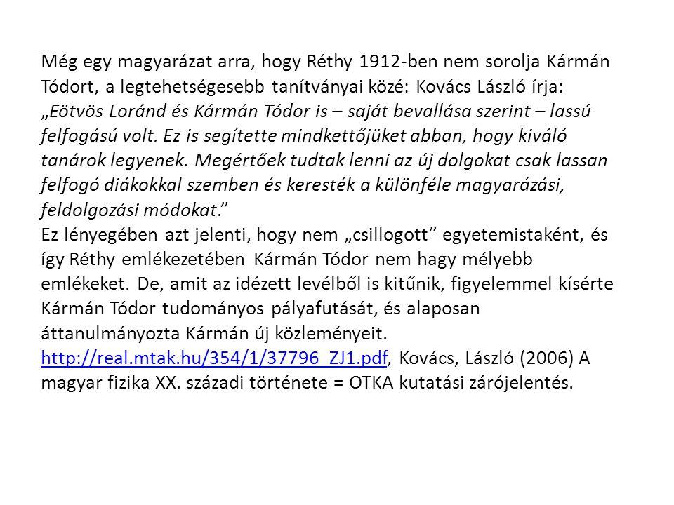 """Még egy magyarázat arra, hogy Réthy 1912-ben nem sorolja Kármán Tódort, a legtehetségesebb tanítványai közé: Kovács László írja: """"Eötvös Loránd és Kár"""