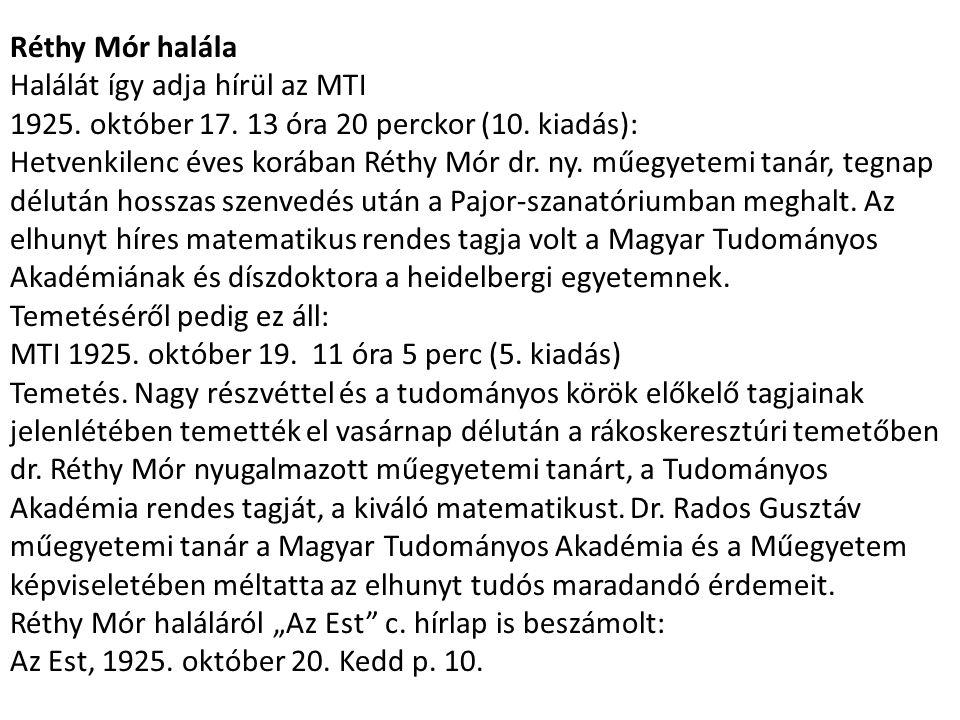 Réthy Mór halála Halálát így adja hírül az MTI 1925. október 17. 13 óra 20 perckor (10. kiadás): Hetvenkilenc éves korában Réthy Mór dr. ny. műegyetem
