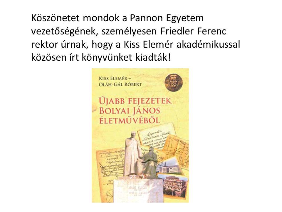 Köszönetet mondok a Pannon Egyetem vezetőségének, személyesen Friedler Ferenc rektor úrnak, hogy a Kiss Elemér akadémikussal közösen írt könyvünket ki