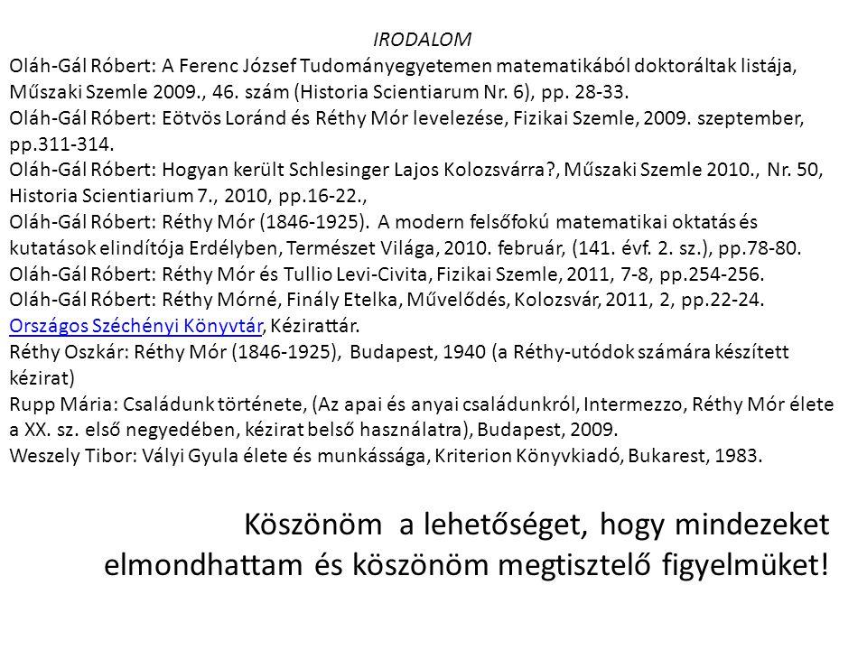 IRODALOM Oláh-Gál Róbert: A Ferenc József Tudományegyetemen matematikából doktoráltak listája, Műszaki Szemle 2009., 46. szám (Historia Scientiarum Nr