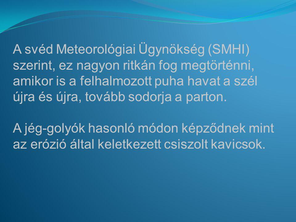 A svéd Meteorológiai Ügynökség (SMHI) szerint, ez nagyon ritkán fog megtörténni, amikor is a felhalmozott puha havat a szél újra és újra, tovább sodorja a parton.