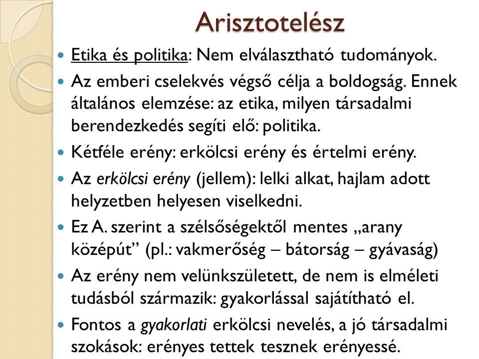 Arisztotelész Etika és politika: Nem elválasztható tudományok. Az emberi cselekvés végső célja a boldogság. Ennek általános elemzése: az etika, milyen