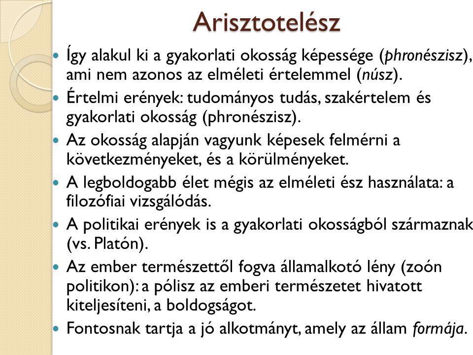 Arisztotelész Így alakul ki a gyakorlati okosság képessége (phronészisz), ami nem azonos az elméleti értelemmel (núsz). Értelmi erények: tudományos tu