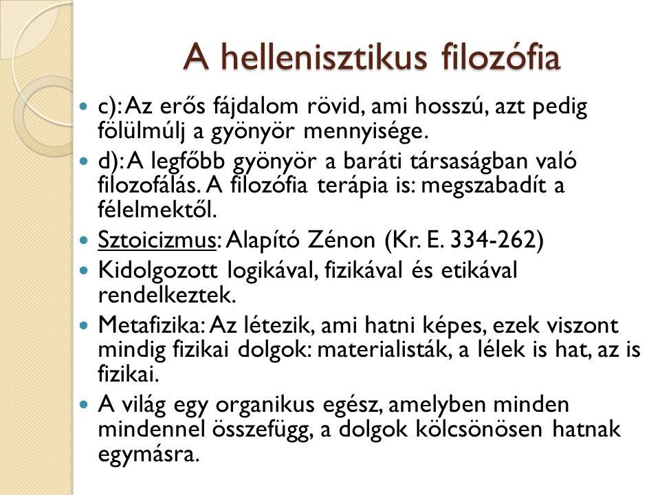 A hellenisztikus filozófia c ): Az erős fájdalom rövid, ami hosszú, azt pedig fölülmúlj a gyönyör mennyisége. d): A legfőbb gyönyör a baráti társaságb