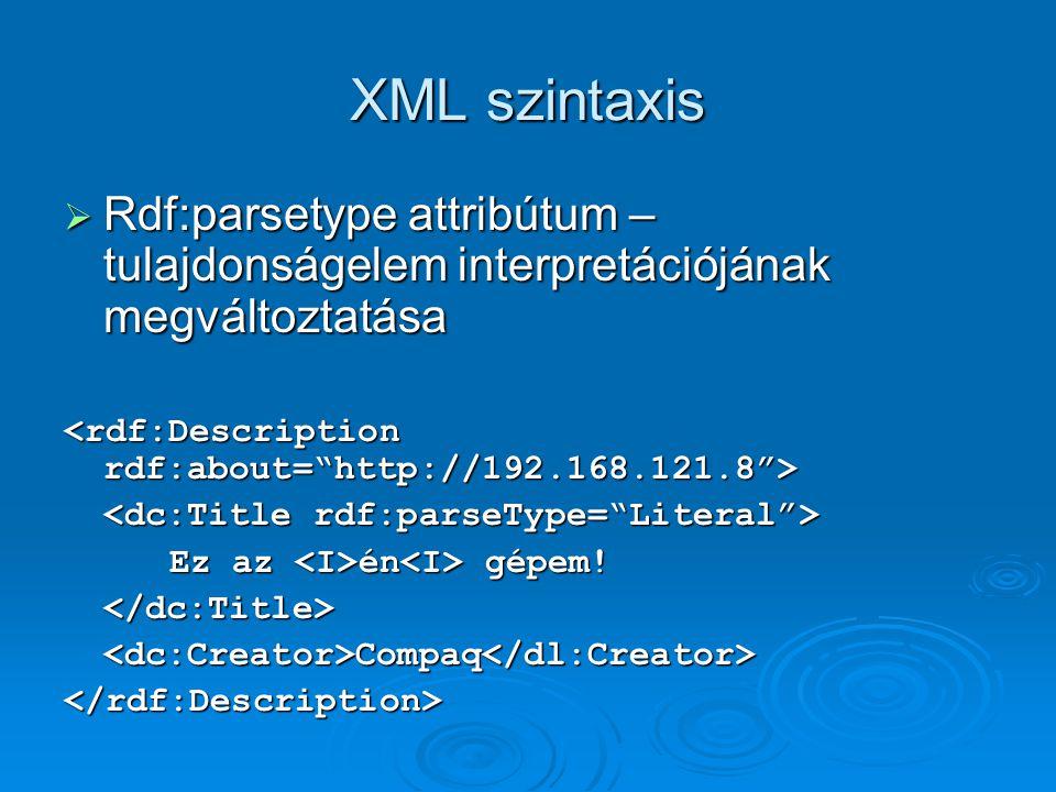 XML szintaxis  Rdf:parsetype attribútum – tulajdonságelem interpretációjának megváltoztatása Ez az én gépem.