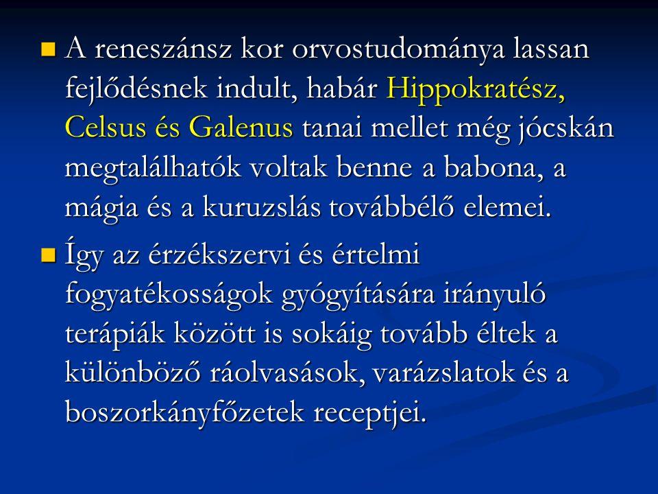A reneszánsz kor orvostudománya lassan fejlődésnek indult, habár Hippokratész, Celsus és Galenus tanai mellet még jócskán megtalálhatók voltak benne a
