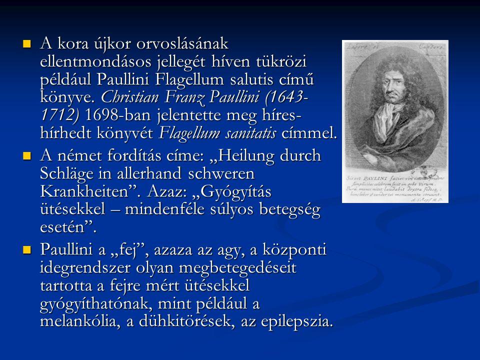 A kora újkor orvoslásának ellentmondásos jellegét híven tükrözi például Paullini Flagellum salutis című könyve. Christian Franz Paullini (1643- 1712)